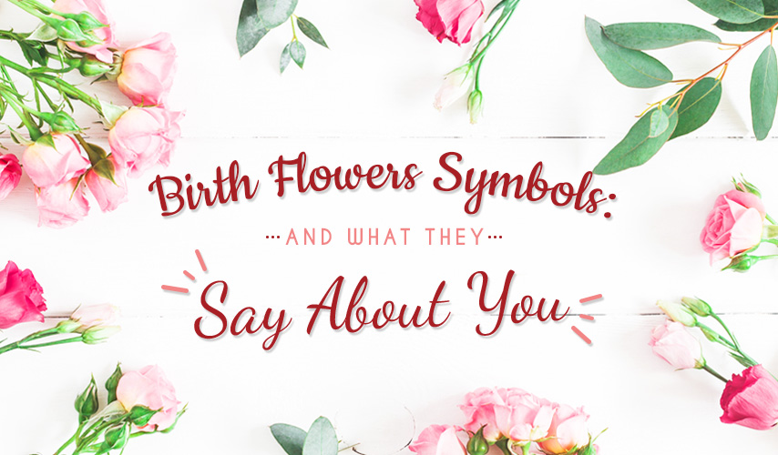 Birth Flowers Symbols And What They Say About You Blog Flower